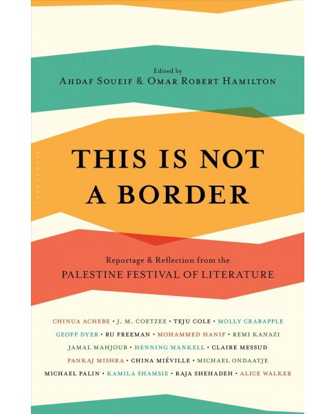 This Is Not a Border : Reportage & Reflection from the Palestine Festival of Literature -  (Paperback) - image 1 of 1