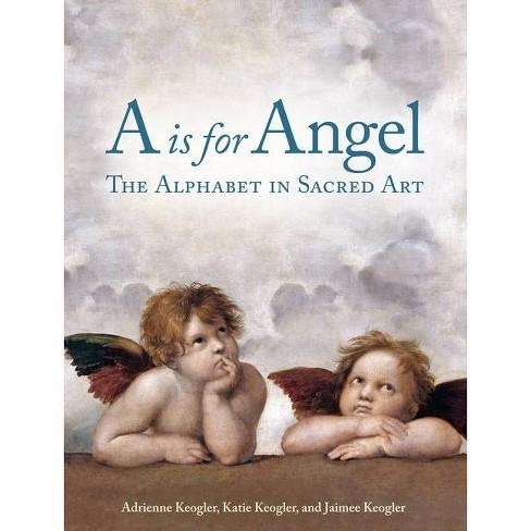 A is for Angel - by  Adrienne Keogler & Katie Keogler & Jaimee Keogler (Hardcover) - image 1 of 1
