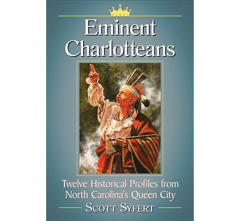 Eminent Charlotteans : Twelve Historical Profiles from North Carolina's Queen City -  (Paperback) - image 1 of 1