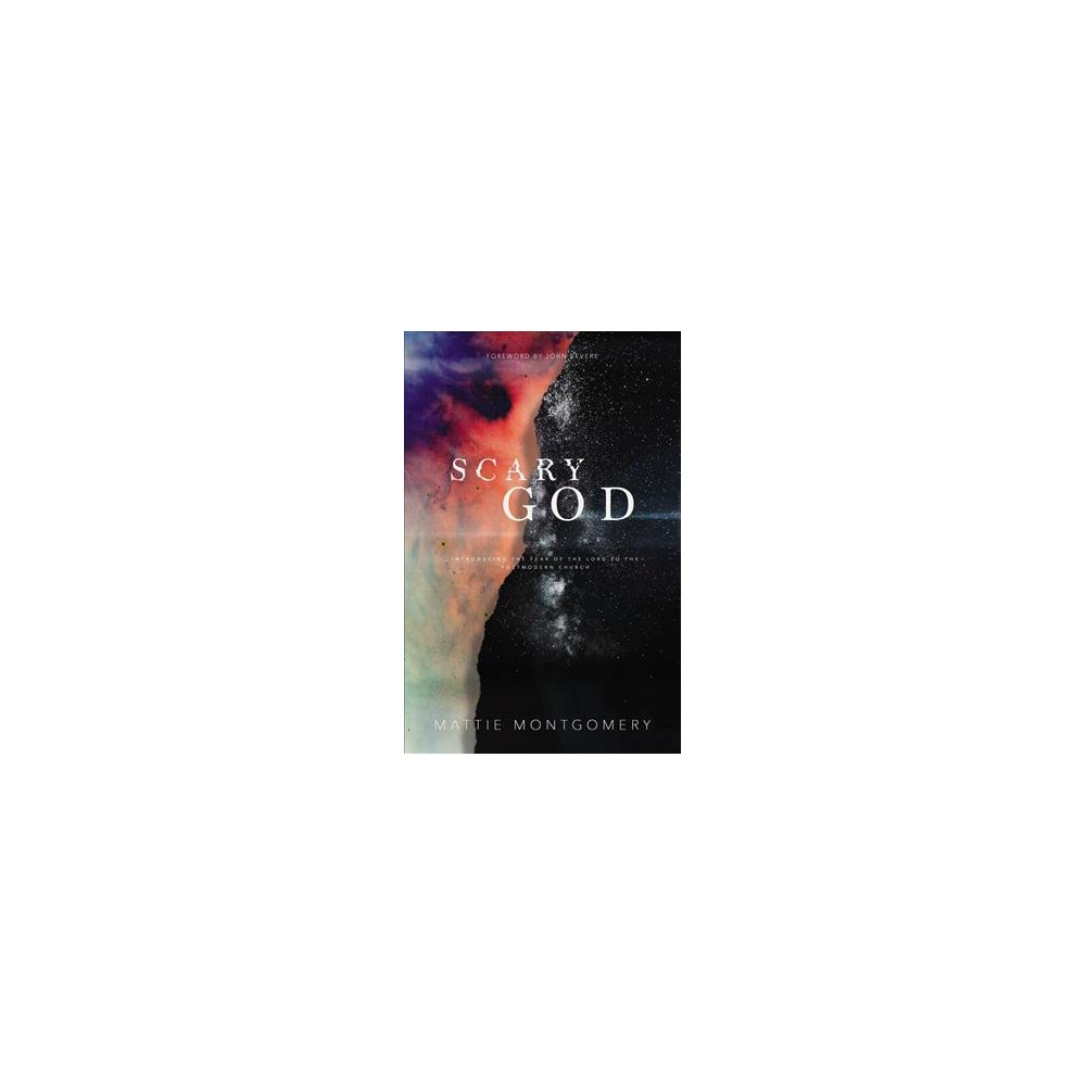 Scary God : Introducing the Fear of the Lord to the Postmodern Church - by Mattie Montgomery (Paperback)