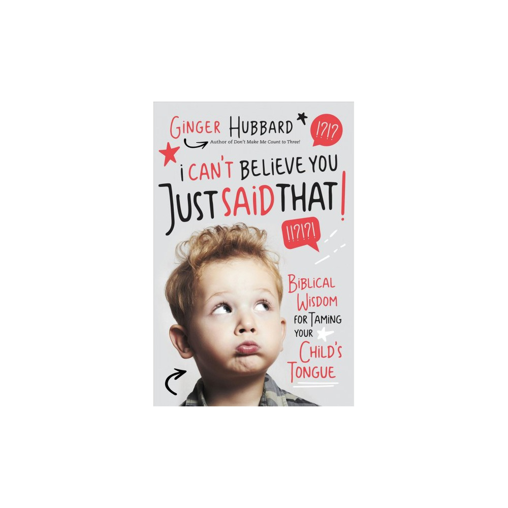 I Can't Believe You Just Said That! : Biblical Wisdom for Taming Your Child's Tongue - (Paperback)