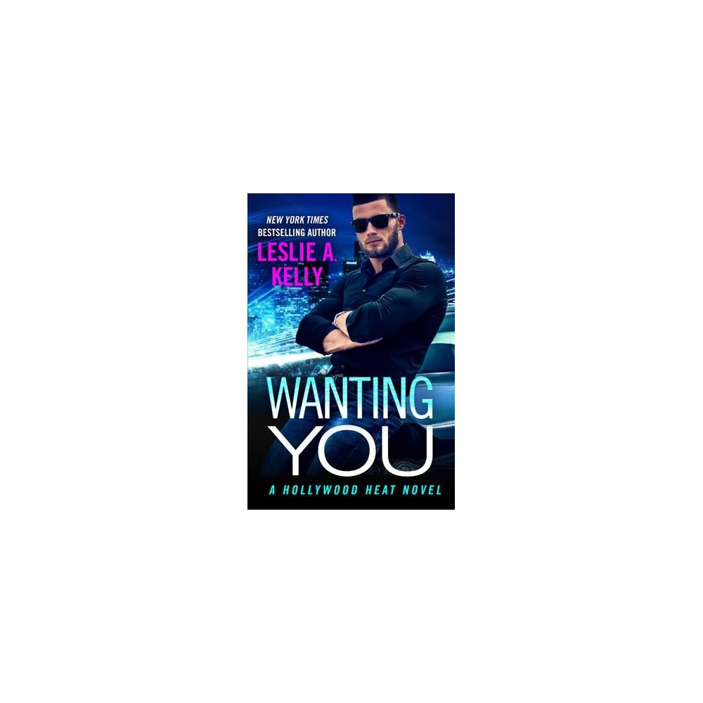 Wanting You - (Hollywood Heat) by Leslie A. Kelly (Paperback)