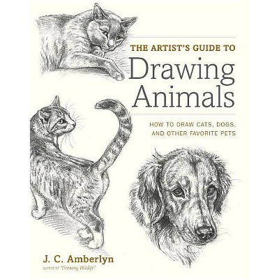 The Artist's Guide to Drawing Animals - by J C Amberlyn (Paperback)