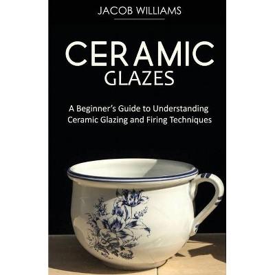 Ceramic Glazes - by  Jacob Williams (Paperback)