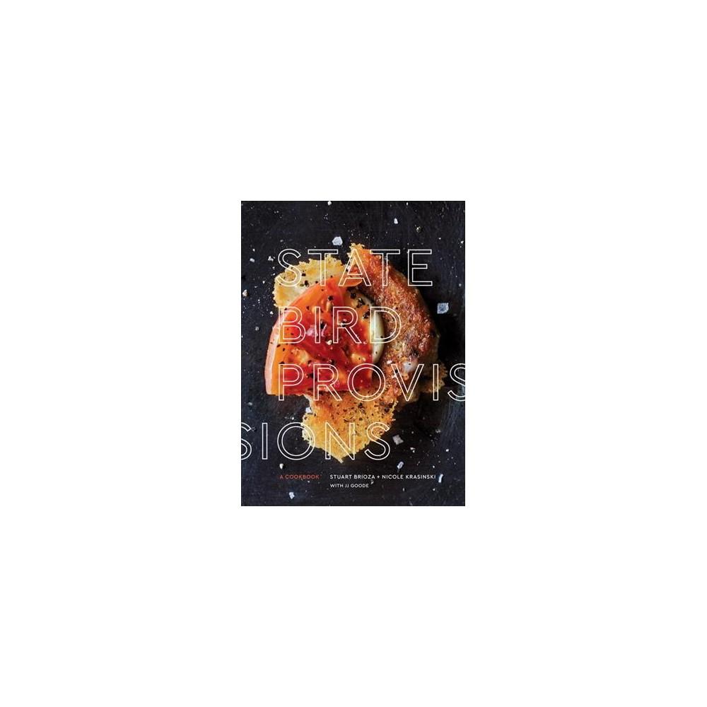 State Bird Provisions : A Cookbook - by Stuart Brioza & Nicole Krasinski & J. J. Goode (Hardcover)