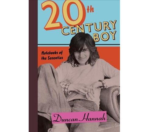 20th Century Boy : Notebooks of the Seventies -  by Duncan Hannah (Hardcover) - image 1 of 1