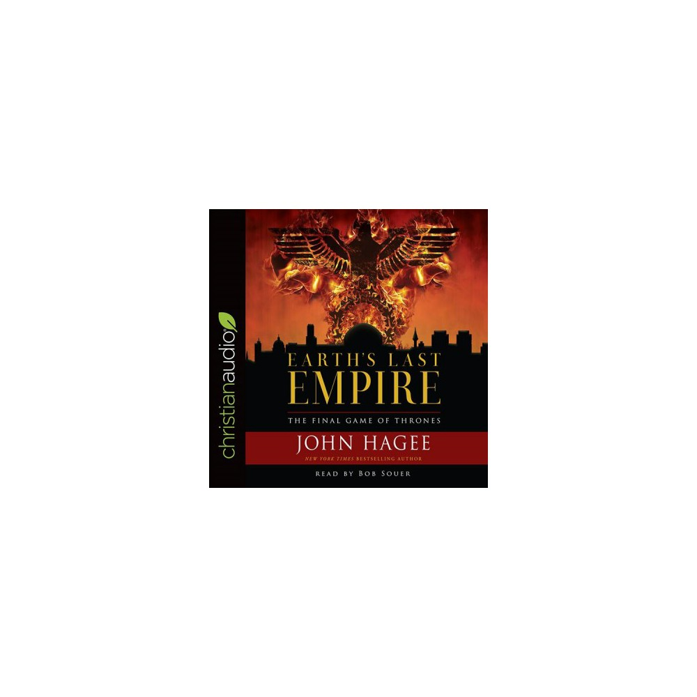 Earth's Last Empire : The Final Game of Thrones - Unabridged by John Hagee (CD/Spoken Word)