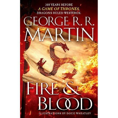Fire & Blood : 300 Years Before a Game of Thrones (A Targaryen History) - (Hardcover) - by George R. R. Martin