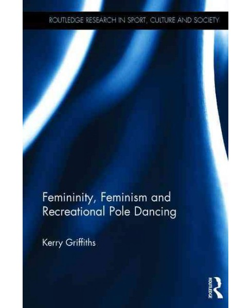 Femininity, Feminism and Recreational Pole Dancing (Hardcover) (Kerry Griffiths) - image 1 of 1