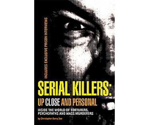 Serial Killers Up Close and Personal : Inside the World of Torturers, Psychopaths and Mass Murders - image 1 of 1
