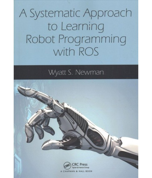 Systematic Approach to Learning Robot Programming With Ros -  by Wyatt S. Newman (Paperback) - image 1 of 1