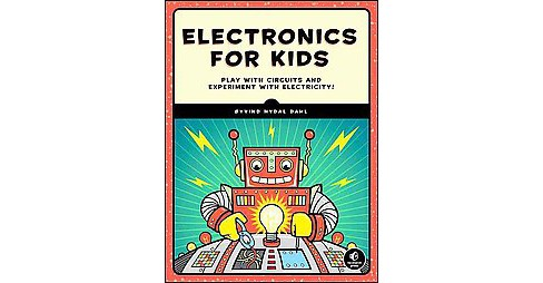 Electronics for Kids : Play With Simple Circuits and Experiment With Electricity (Paperback) (Oyvind - image 1 of 1