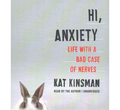 Hi, Anxiety : Life With a Bad Case of Nerves (Unabridged) (CD/Spoken Word) (Kat Kinsman) - image 1 of 1