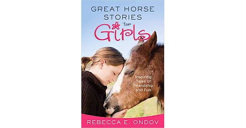 Great Horse Stories for Girls (Paperback) (Rebecca E. Ondov) - image 1 of 1