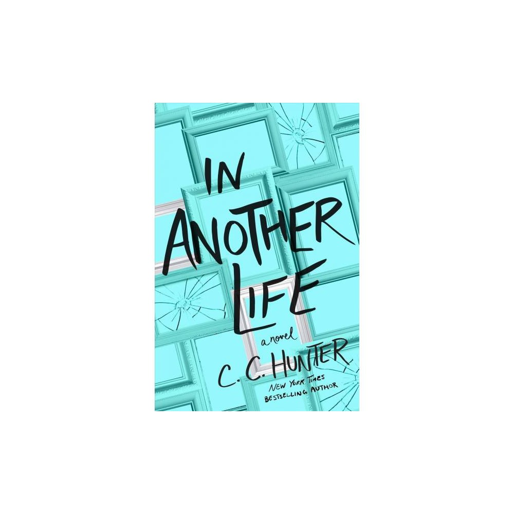 In Another Life - by C. C. Hunter (Hardcover)