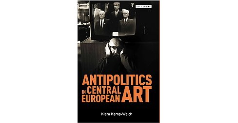 Antipolitics in Central European Art : Reticence as Dissidence under Post-Totalitarian Rule 1956-1989 - image 1 of 1