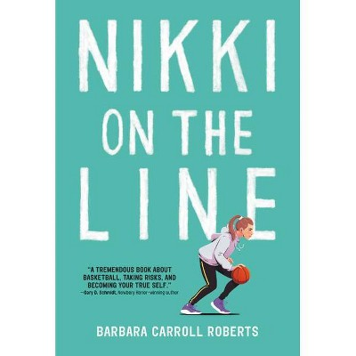 Nikki on the Line - by  Barbara Carroll Roberts (Paperback)