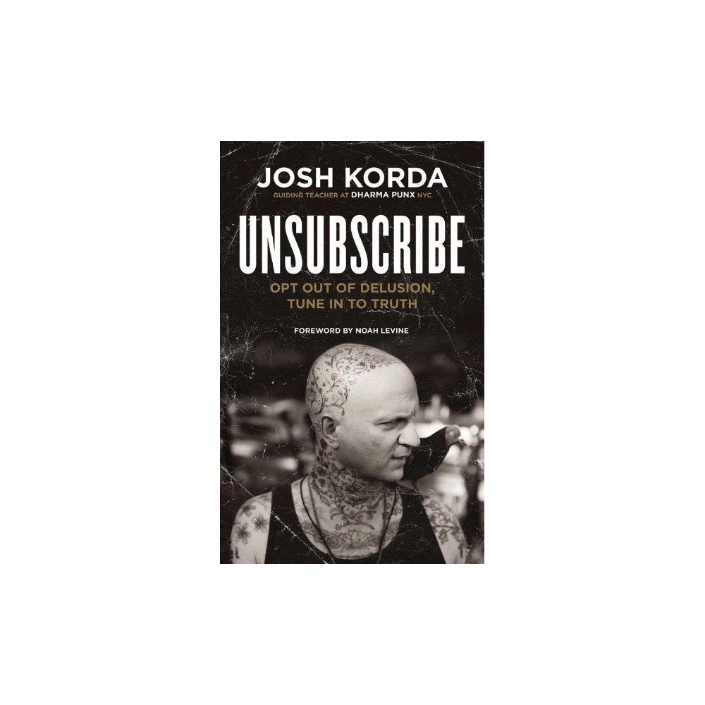 Unsubscribe : Opt Out of Delusion, Tune in to Truth (Paperback) (Josh Korda)