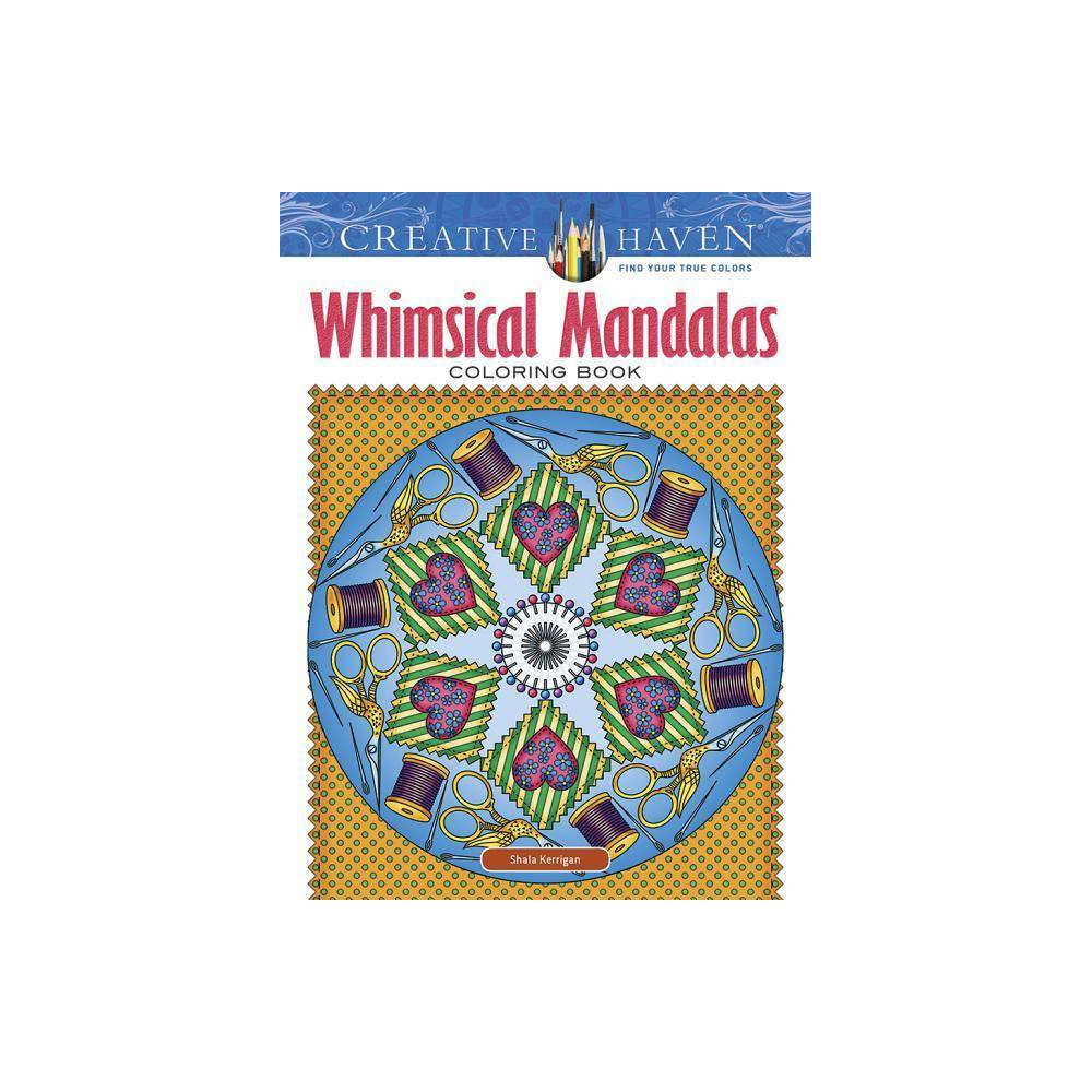 Creative Haven Whimsical Mandalas Coloring Book Creative Haven Coloring Books By Shala Kerrigan Paperback
