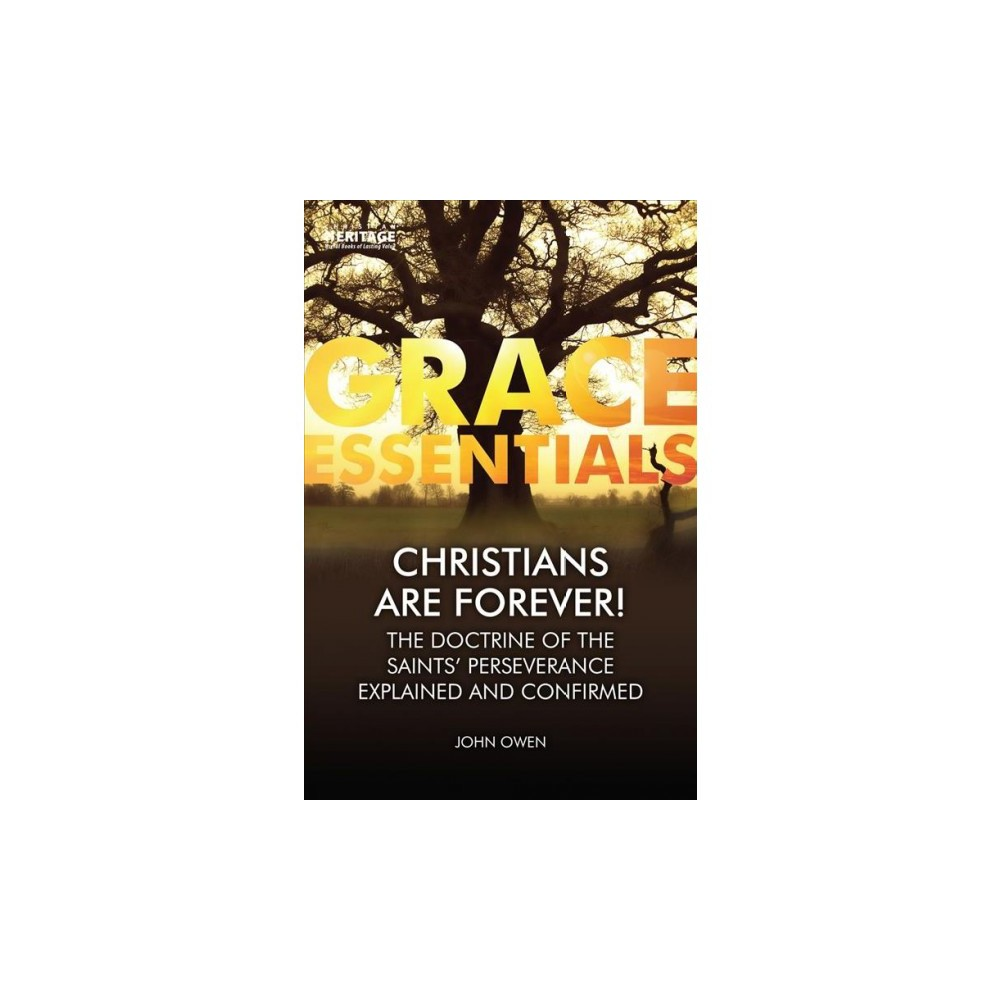 Christians Are Forever! : The Doctrine of the Saints' Perseverance Explained and Confirmed - Revised