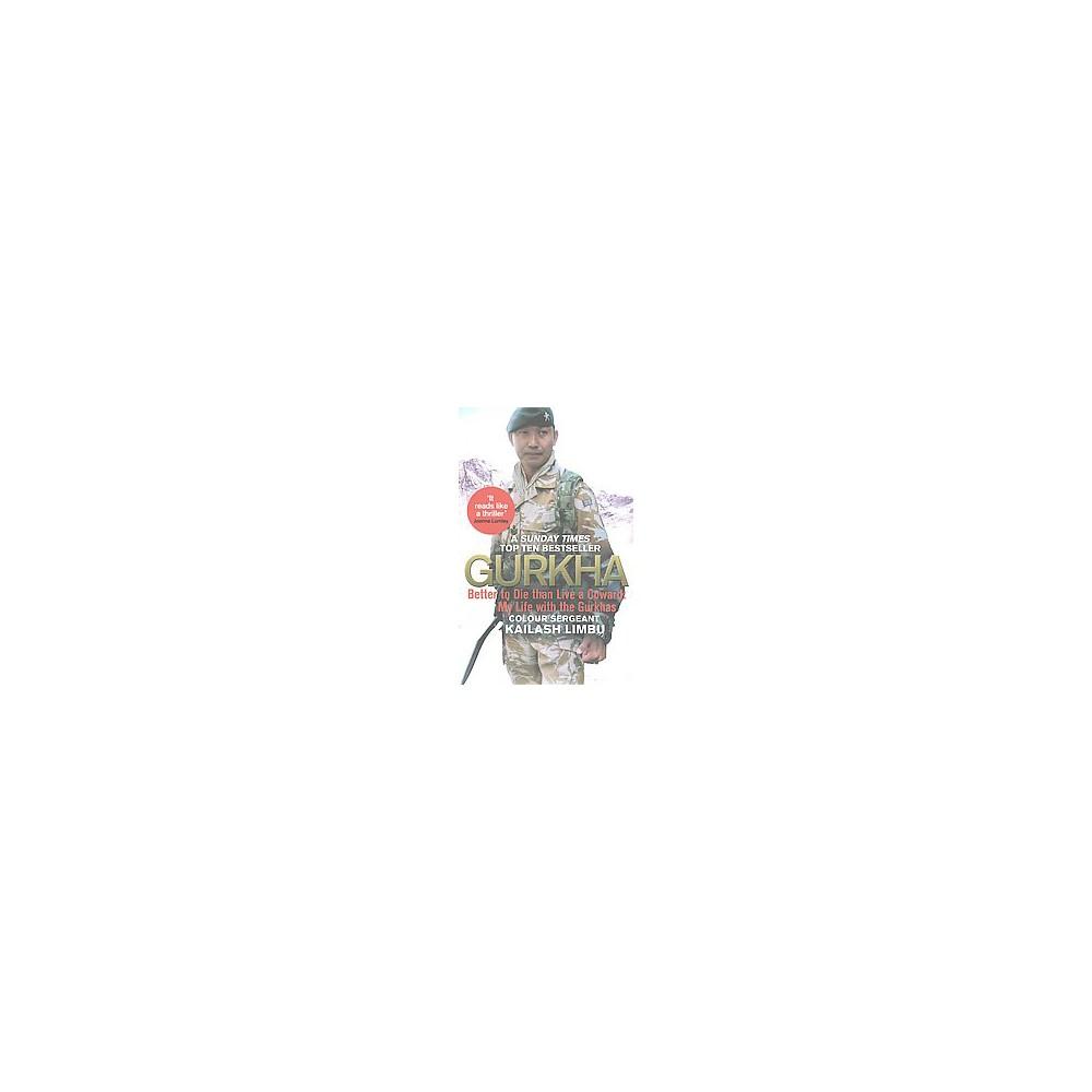 Gurkha : Better to Die Than Live a Coward: My Life in the Gurkhas (Paperback) (Kailash Limbu)