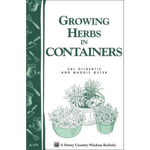Growing Herbs in Containers - (Storey Country Wisdom Bulletin) by  Sal Gilbertie & Maggie Oster - image 1 of 1
