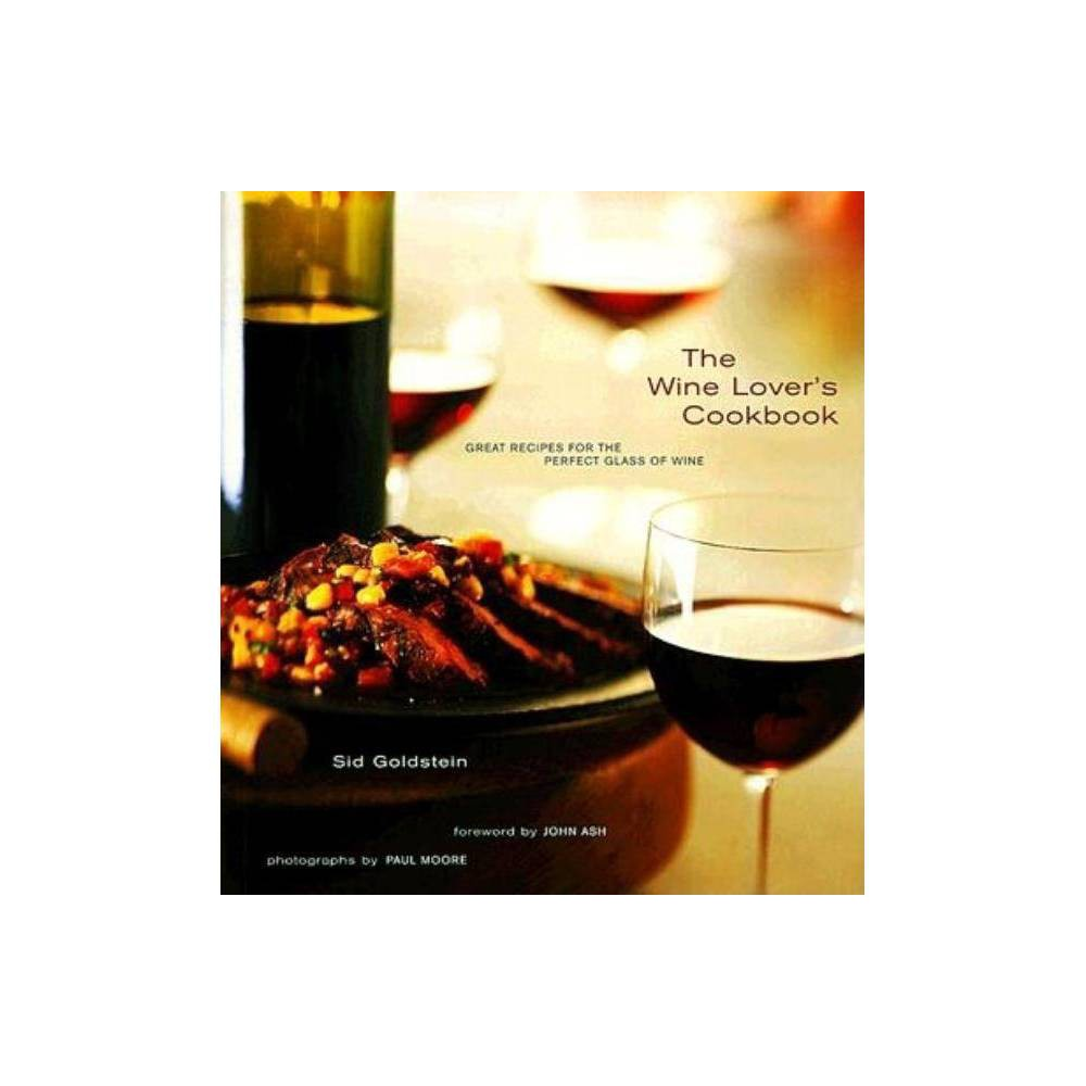 The Wine Lover's Cookbook - by Sid Goldstein (Paperback) A glass of wine can be delicious, but when it is paired with the right dish, it can resonate in a magnificent way. This gorgeous cookbook lets any cook plan a meal in perfect concert with a favorite or special wine. Mystified by the art of choosing a wine to go with your meal, or vice versa? Is white wine with fish the only rule you know? The Wine Lovers Cookbook is a unique guide for the wine lover and cook who considers wine an essential part of a meal and wants to understand the dynamic interplay between wine and food. Author Sid Goldstein describes in detail the flavor profiles of 13 popular varietals, such as Merlot and Chardonnay, and explains which ingredients balance each wine, giving the reader a professionals foundation for planning meals with each kind of wine. Best of all, he offers 100 recipes, from appetizers to desserts, specifically created to complement a particular varietal. The Wine Lovers Cookbook is a truly essential reference, an irresistibly beautiful cookbook, and an inspiration for all who want to make the most of an excellent glass of wine.