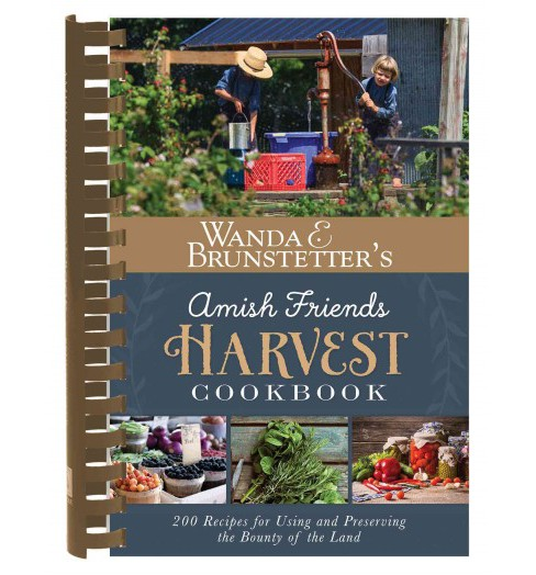 Wanda E. Brunstetter's Amish Friends Harvest Cookbook : Over 240 Recipes for Using and Preserving the - image 1 of 1