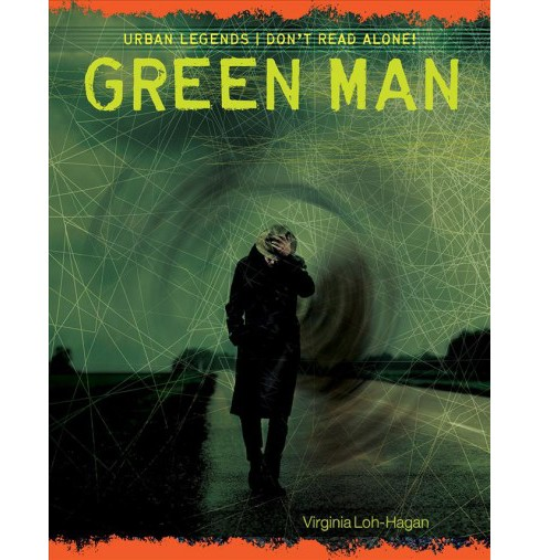 Green Man -  (Urban Legends: Don't Read Alone!) by Virginia Loh-Hagan (Paperback) - image 1 of 1