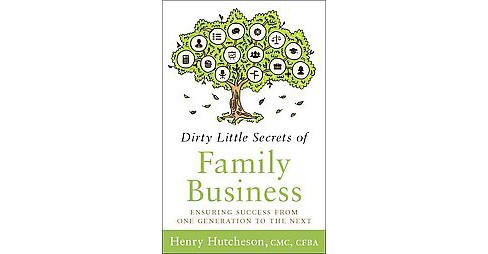 Dirty Little Secrets of Family Business : Ensuring Success from One Generation to the Next (Hardcover) - image 1 of 1
