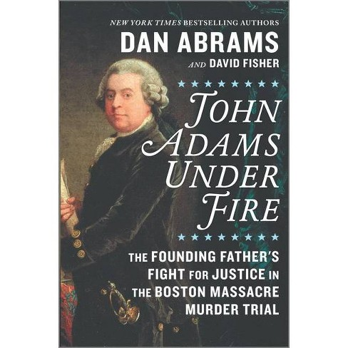 John Adams Under Fire - by Dan Abrams & David Fisher (Hardcover) - image 1 of 1