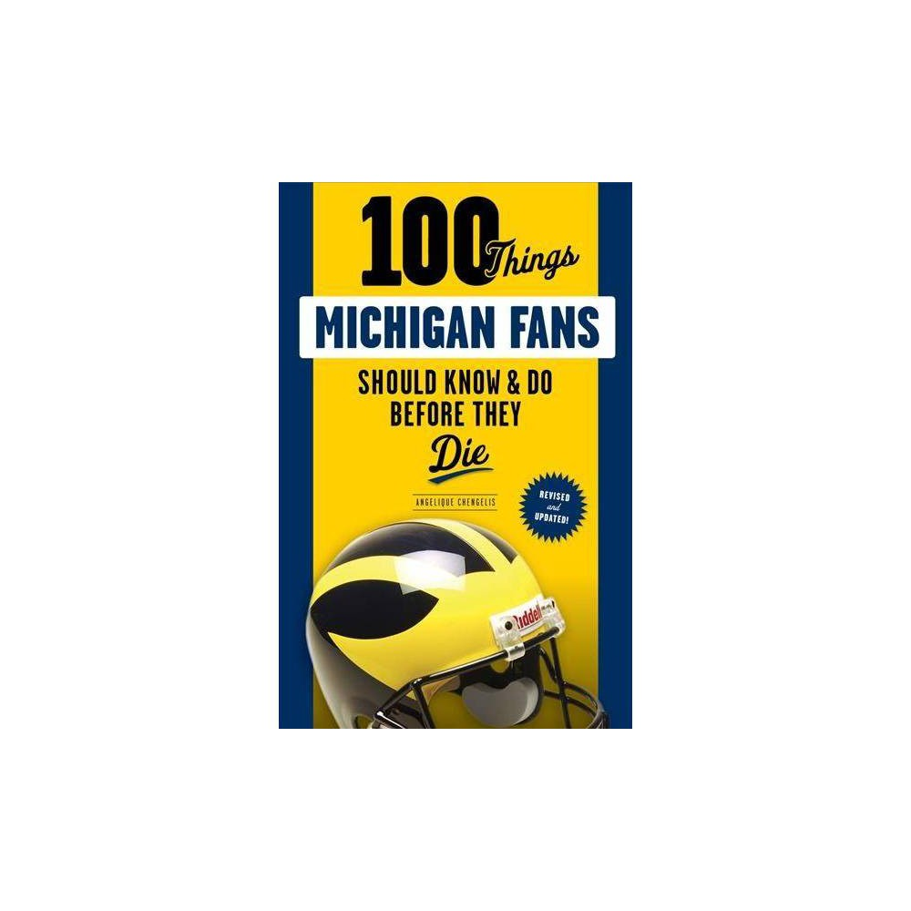 100 Things Michigan Fans Should Know & Do Before They Die - by Angelique Chengelis (Paperback)
