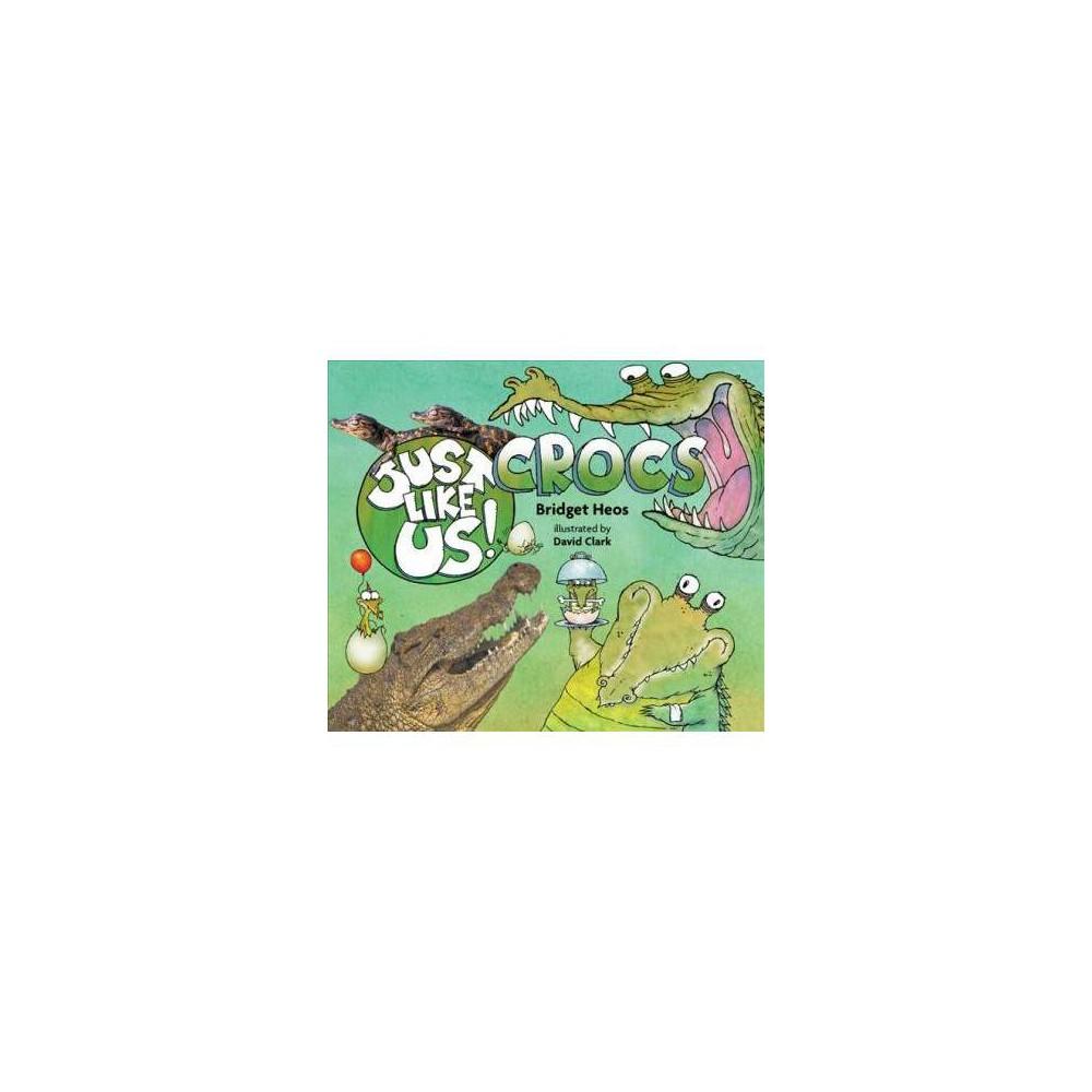 Just Like Us! Crocs - (Just Like Us!) by Bridget Heos (Hardcover)