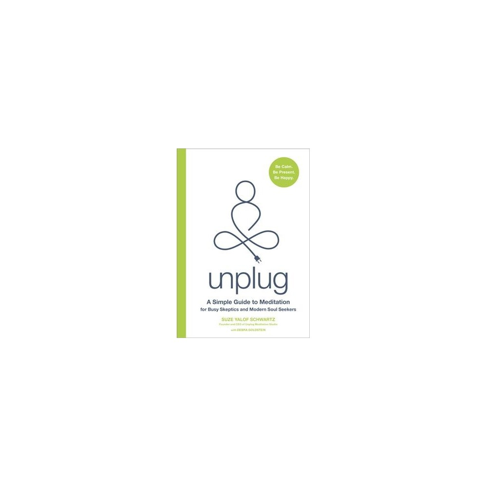Unplug : A Simple Guide to Meditation for Busy Skeptics and Modern Soul Seekers - Large Print