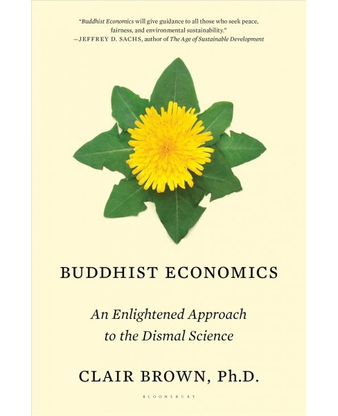 Buddhist Economics : An Enlightened Approach to the Dismal Science (Hardcover) (Clair Brown) - image 1 of 1