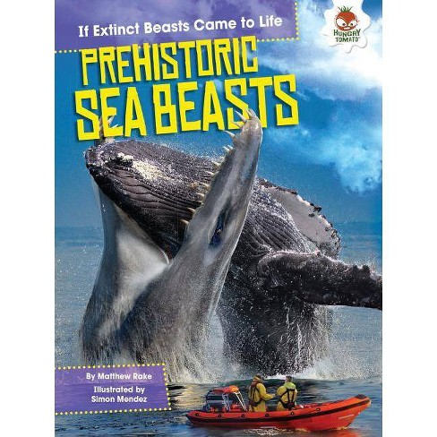 Prehistoric Sea Beasts - (If Extinct Beasts Came to Life) by  Matthew Rake (Paperback) - image 1 of 1
