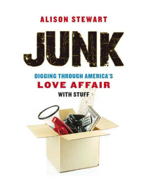 Junk : Digging Through America's Love Affair With Stuff (Hardcover) (Alison Stewart) - image 1 of 1