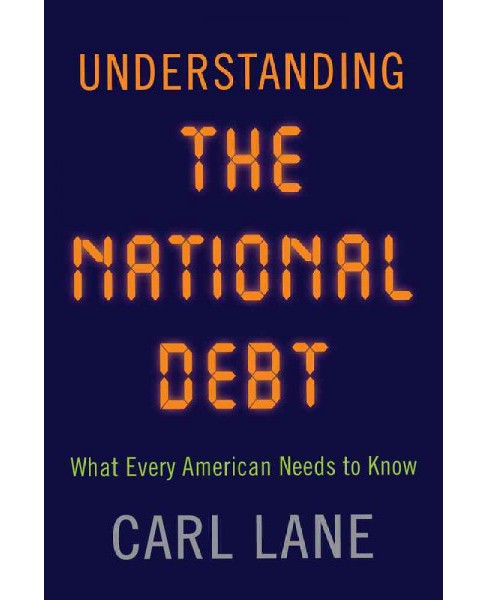 Understanding the National Debt : What Every American Needs to Know (Paperback) (Carl Lane) - image 1 of 1