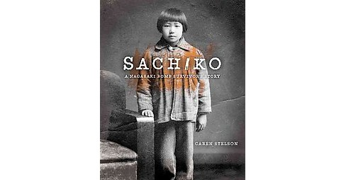 Sachiko : A Nagasaki Bomb Survivor's Story (School And Library) (Caren Stelson) - image 1 of 1