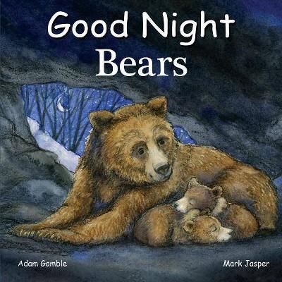 Good Night Bears - (Good Night Our World)by Adam Gamble & Mark Jasper (Board_book)