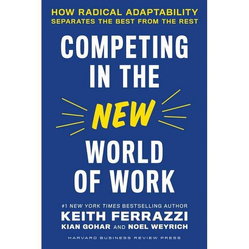 Competing in the New World of Work - by  Keith Ferrazzi & Kian Gohar & Noel Weyrich (Hardcover) - image 1 of 1