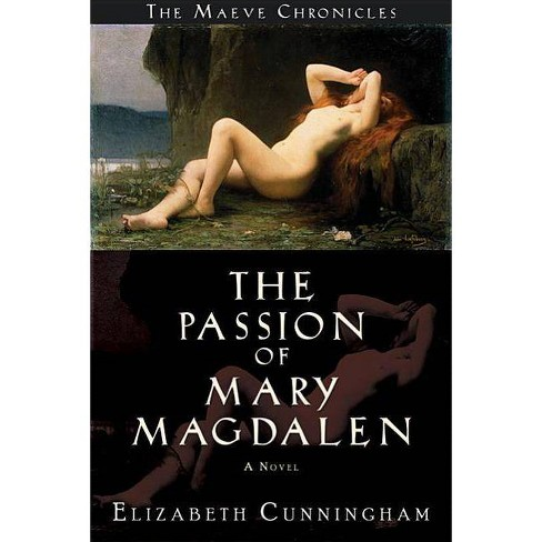 The Passion of Mary Magdalen - (Maeve Chronicles) by  Elizabeth Cunningham (Paperback) - image 1 of 1