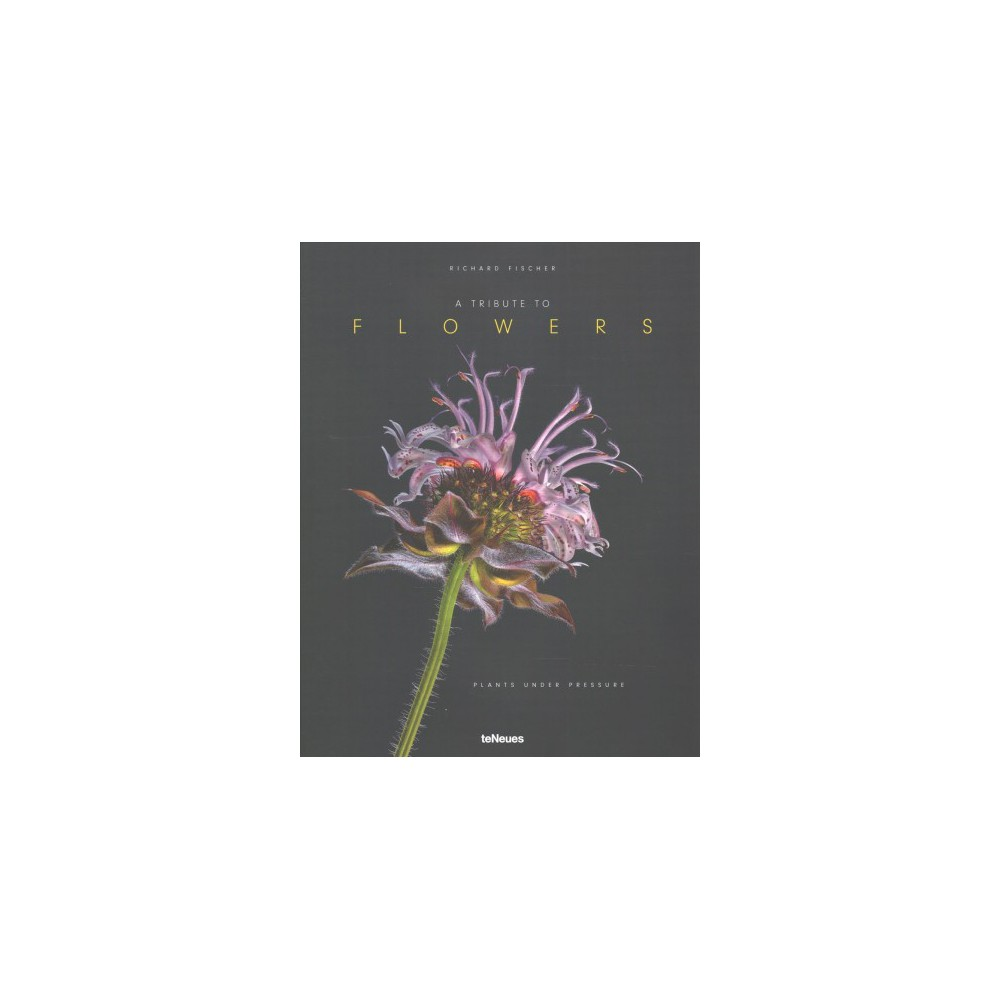 Tribute to Flowers : Plants Under Pressure - Mul by Pascal Morche (Hardcover) Tribute to Flowers : Plants Under Pressure - Mul by Pascal Morche (Hardcover)