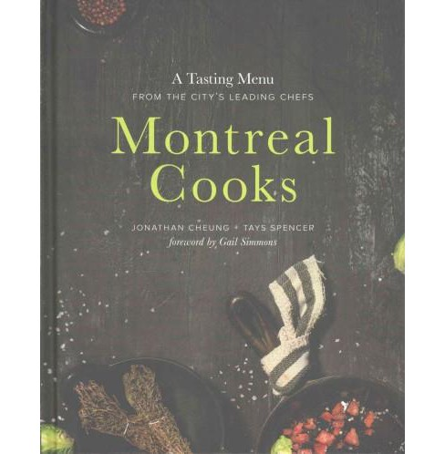 Montreal Cooks : A Tasting Menu from the City's Favourite Chefs (Hardcover) (Jonathan Cheung & Tays - image 1 of 1