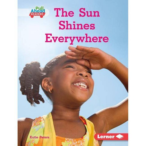 The Sun Shines Everywhere - (Let's Look at Weather (Pull Ahead Readers -- Nonfiction)) by  Katie Peters - image 1 of 1