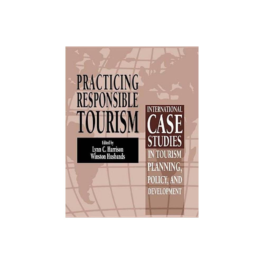 Practicing Responsible Tourism By Lynn C Harrison Winston Husbands Paperback