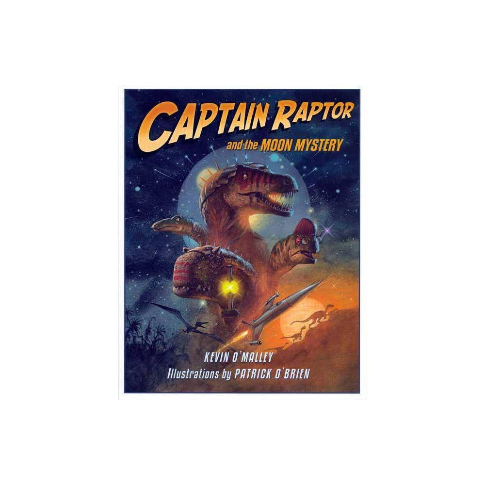 Captain Raptor And The Moon Mystery By Kevin O Malley Hardcover