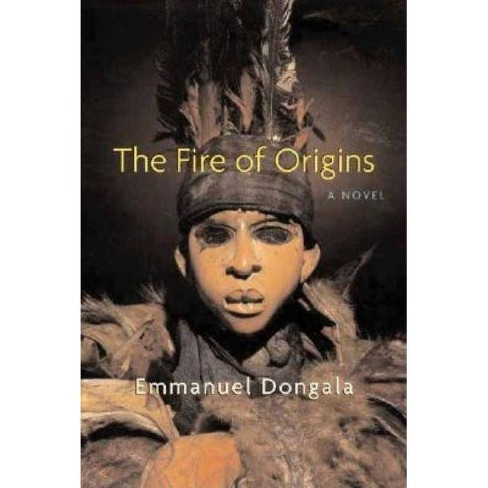The Fire of Origins - by  Emmanuel Dongala (Paperback) - image 1 of 1