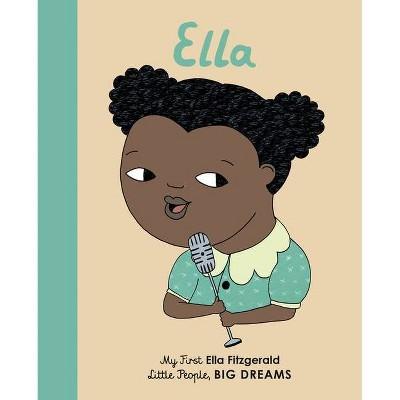 Ella Fitzgerald - (Little People, Big Dreams, 11) by  Maria Isabel Sanchez Vegara & Bàrbara Alca (Board Book)