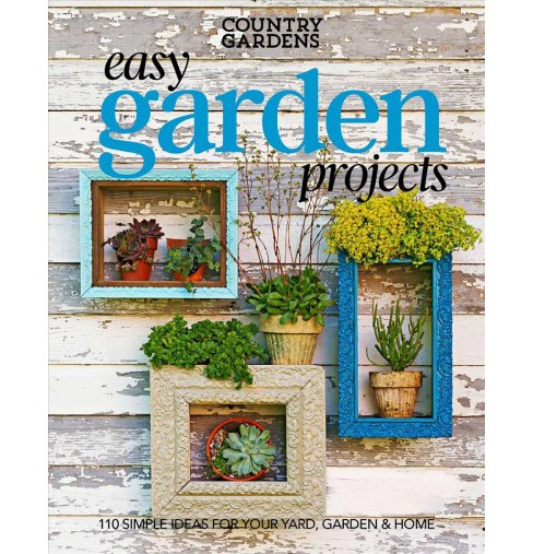 Easy Garden Projects : 200+ Simple Ideas for Your Yard, Garden & Home -  (Paperback) - image 1 of 1